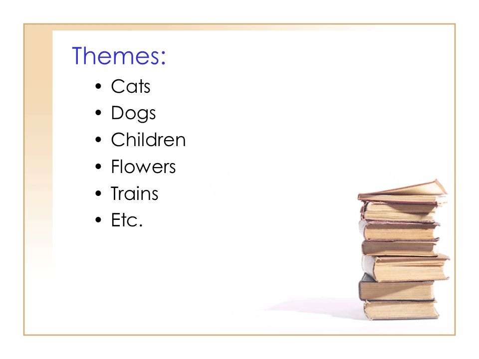 Themes: Cats Dogs Children Flowers Trains Etc.