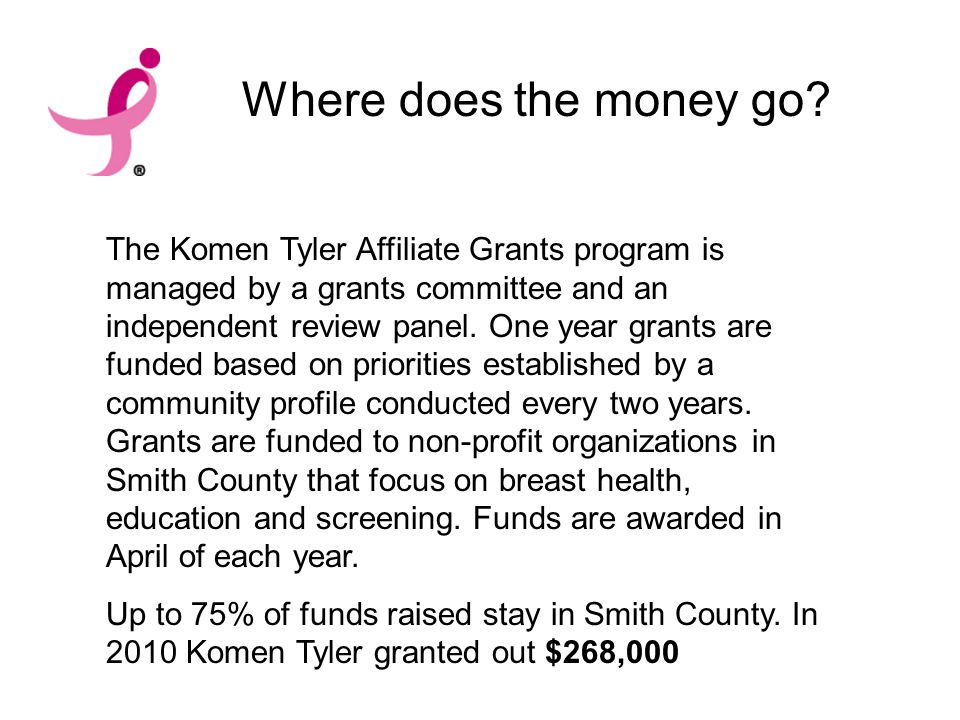 The Komen Tyler Affiliate Grants program is managed by a grants committee and an independent review panel.