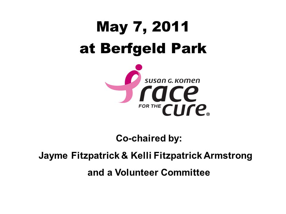 May 7, 2011 at Berfgeld Park Co-chaired by: Jayme Fitzpatrick & Kelli Fitzpatrick Armstrong and a Volunteer Committee
