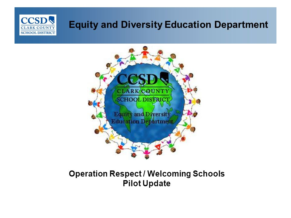 Equity and Diversity Education Department Operation Respect / Welcoming Schools Pilot Update