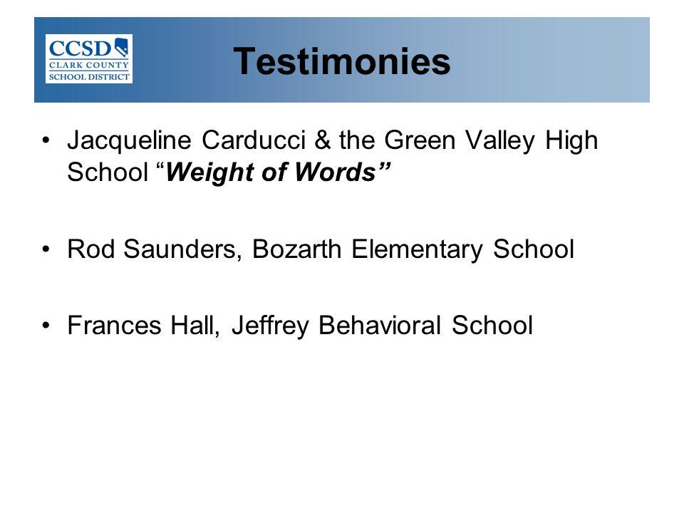 "Testimonies Jacqueline Carducci & the Green Valley High School ""Weight of Words"" Rod Saunders, Bozarth Elementary School Frances Hall, Jeffrey Behavio"