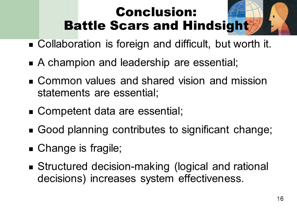 16 Conclusion: Battle Scars and Hindsight Collaboration is foreign and difficult, but worth it.