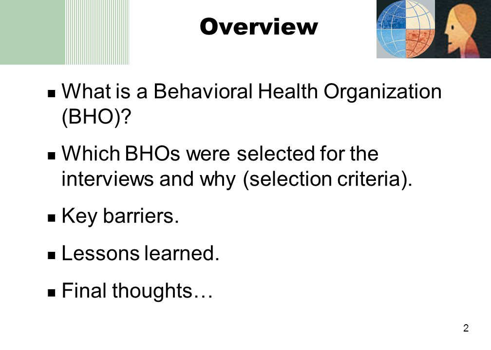 2 Overview What is a Behavioral Health Organization (BHO).