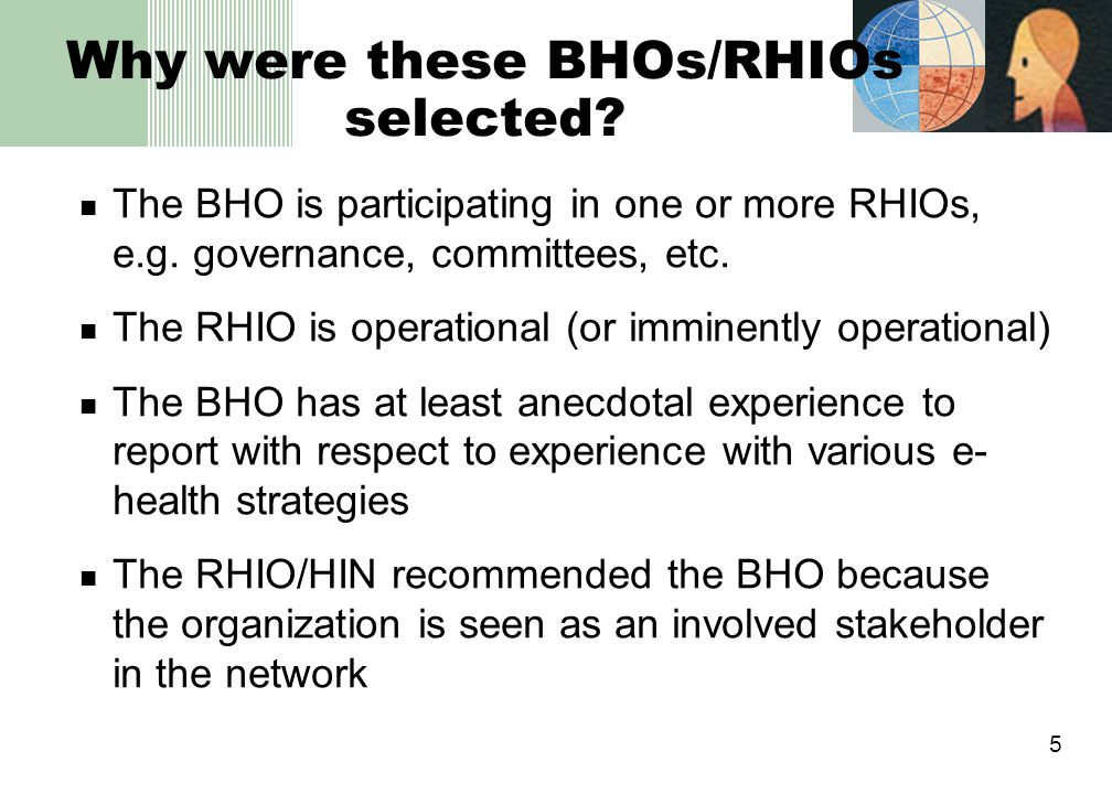 5 Why were these BHOs/RHIOs selected. The BHO is participating in one or more RHIOs, e.g.