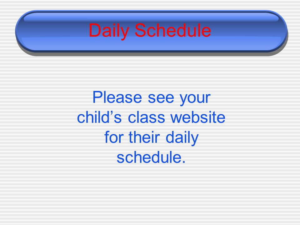Daily Schedule Please see your child's class website for their daily schedule.
