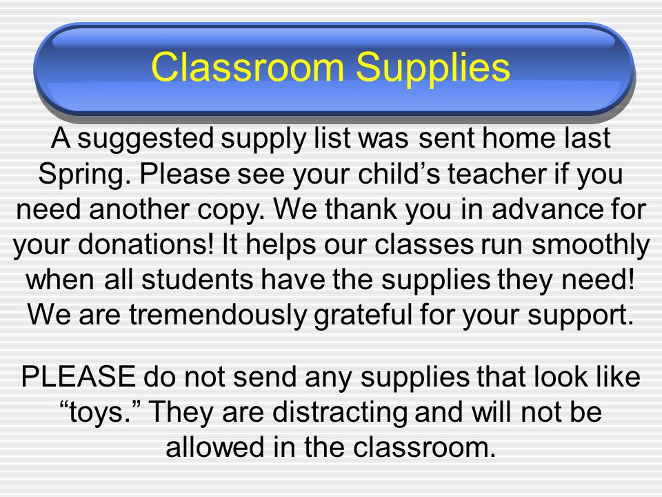 Classroom Supplies A suggested supply list was sent home last Spring.