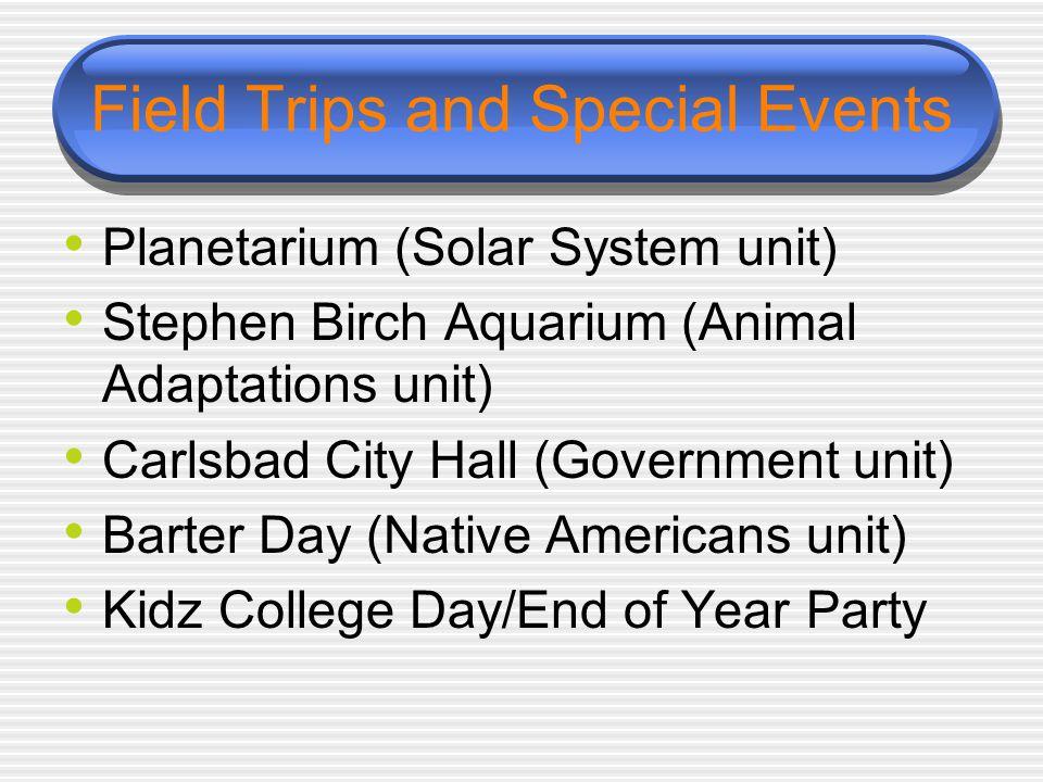 Field Trips and Special Events Planetarium (Solar System unit) Stephen Birch Aquarium (Animal Adaptations unit) Carlsbad City Hall (Government unit) B