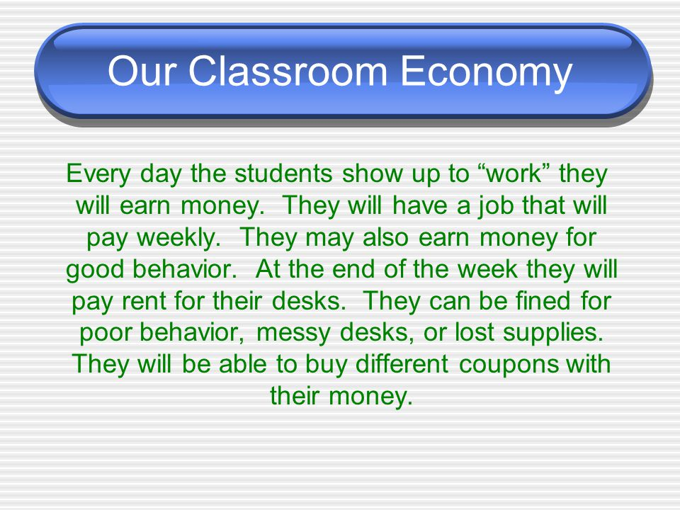 """Our Classroom Economy Every day the students show up to """"work"""" they will earn money. They will have a job that will pay weekly. They may also earn mon"""