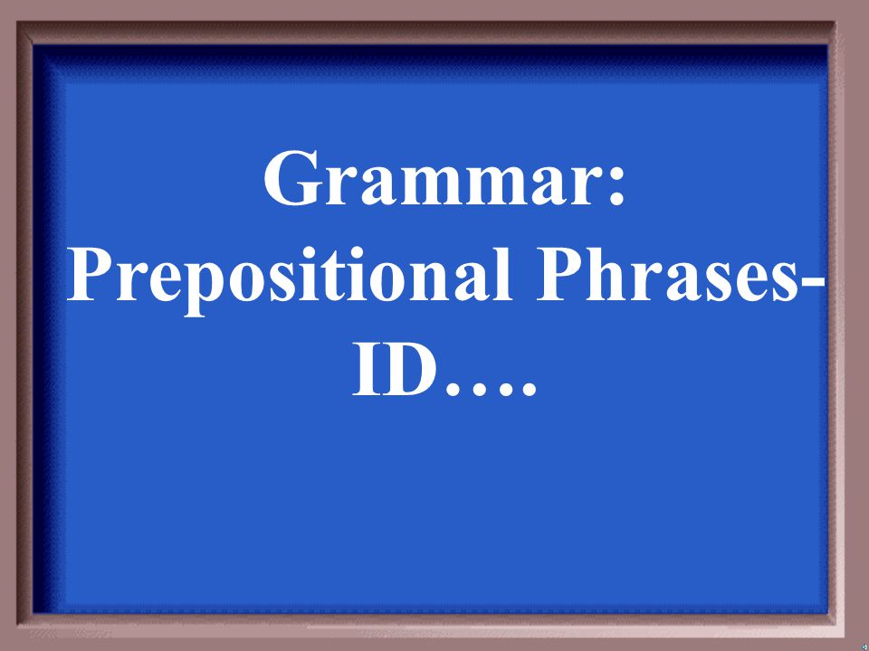 1-200A 1 - 100 What is an adjective prep phrase?