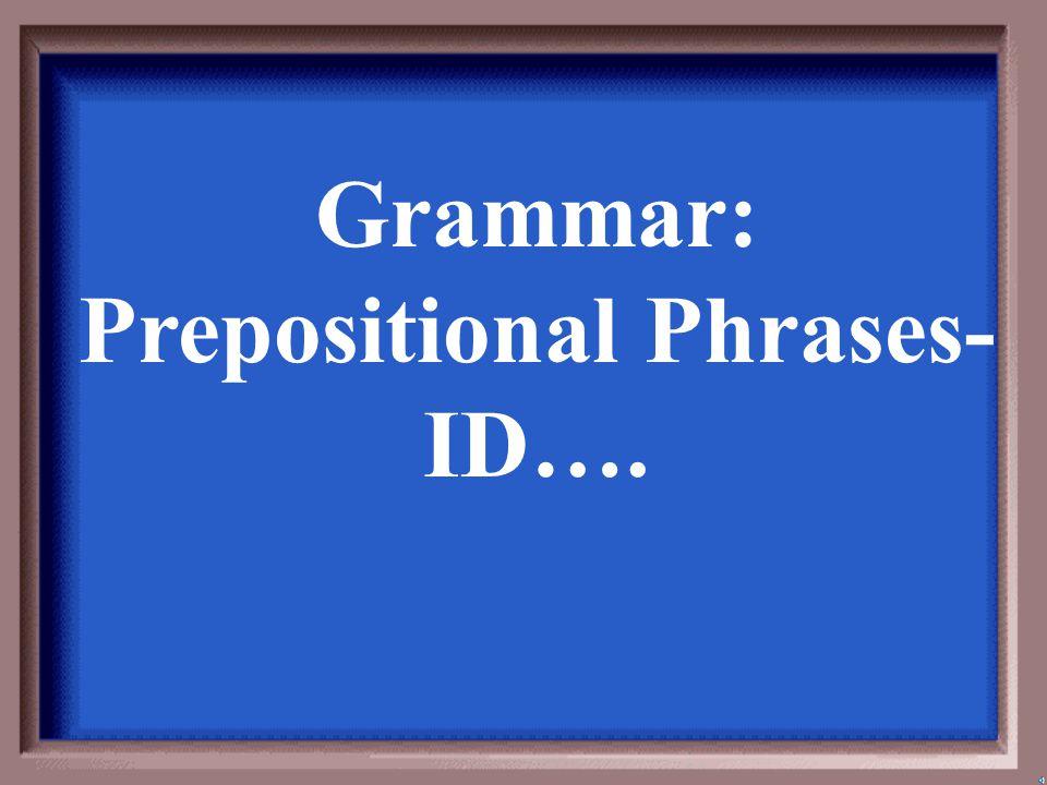 Grammar: Prepositional Phrases- ID….