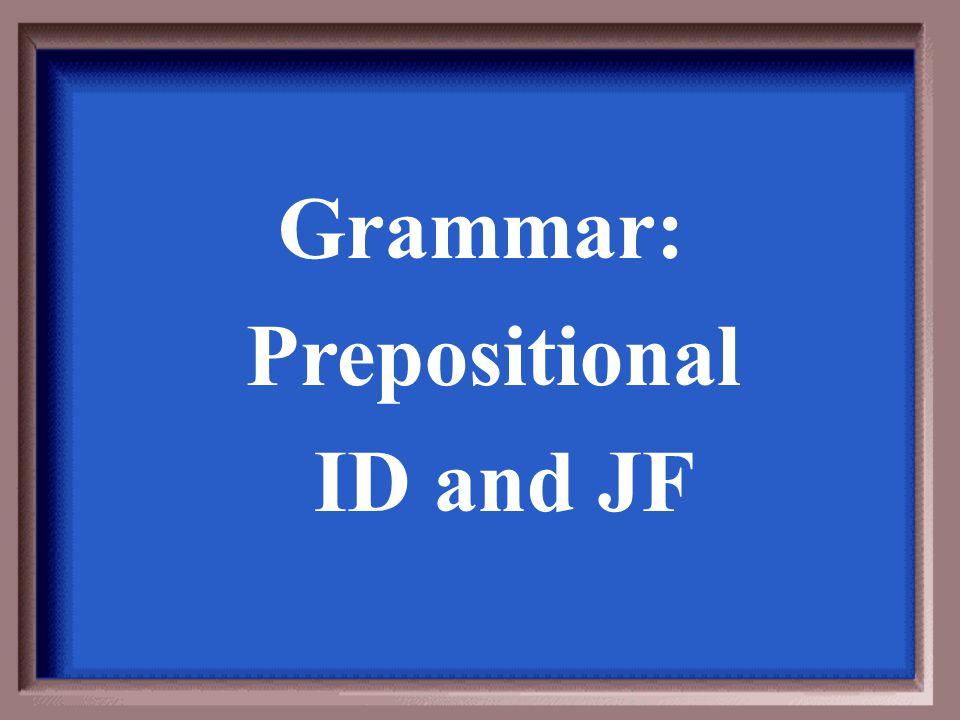 Grammar: Prepositional ID and JF