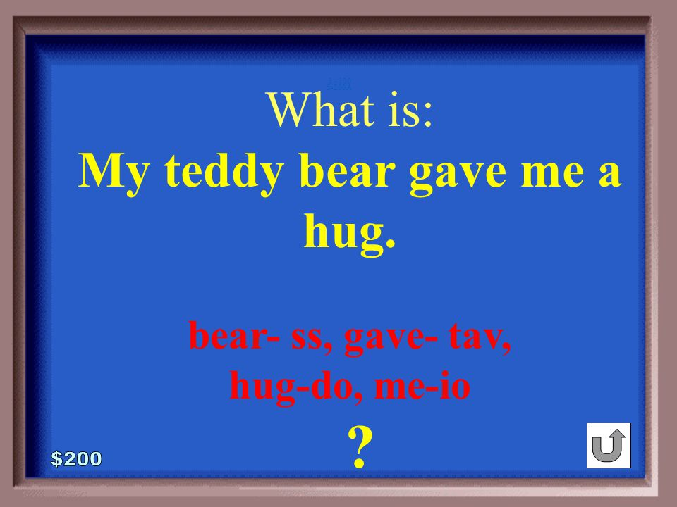 5-200 My teddy bear gave me a hug.