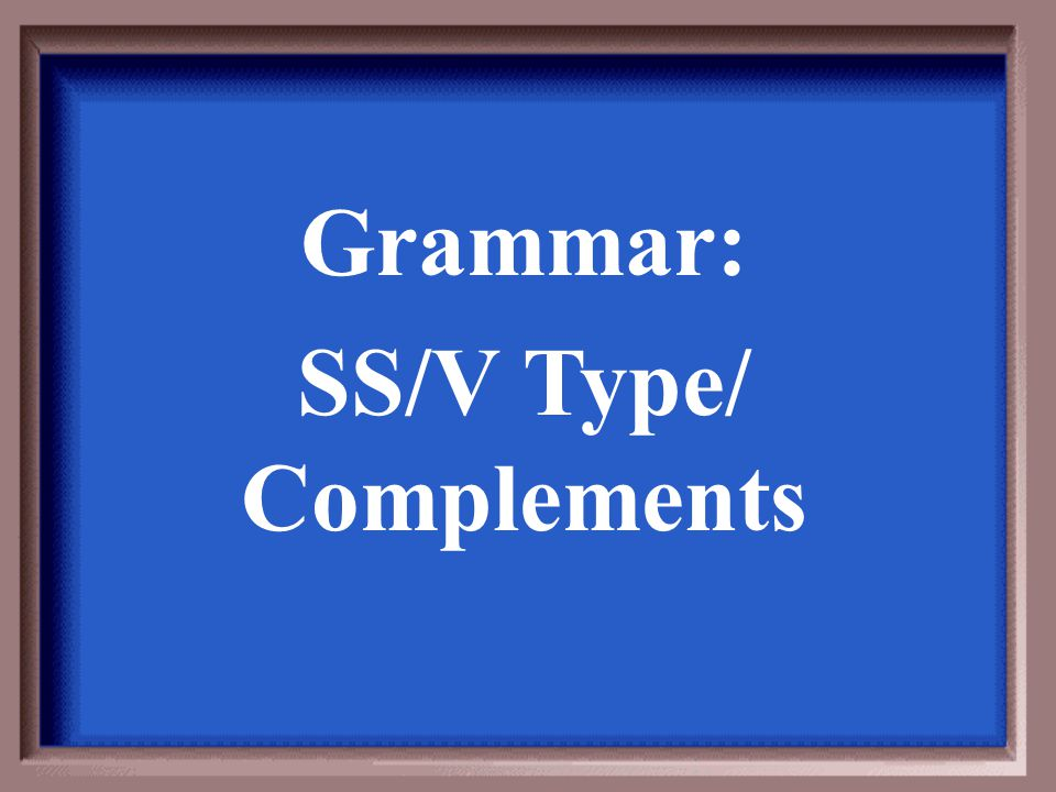 Grammar: SS/V Type/ Complements