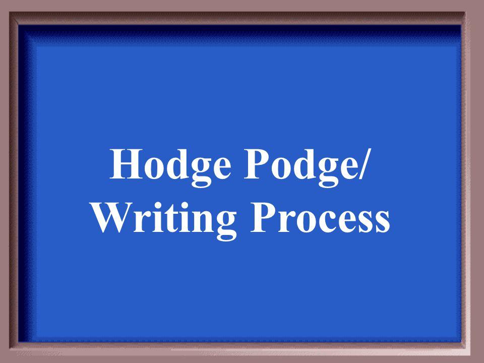 Hodge Podge/ Writing Process