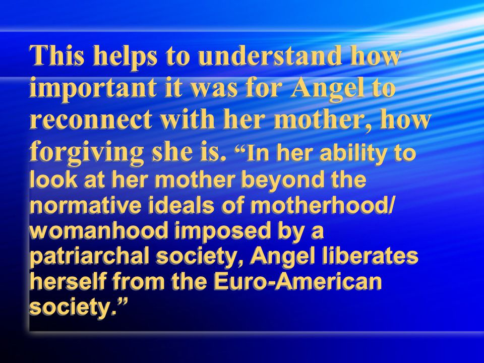 This helps to understand how important it was for Angel to reconnect with her mother, how forgiving she is.