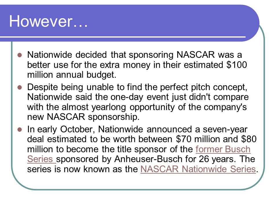 However… Nationwide decided that sponsoring NASCAR was a better use for the extra money in their estimated $100 million annual budget.