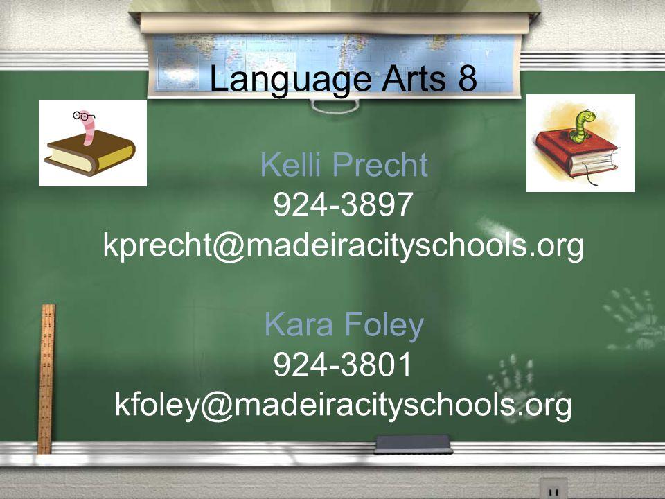 Language Arts 8 Kelli Precht 924-3897 kprecht@madeiracityschools.org Kara Foley 924-3801 kfoley@madeiracityschools.org