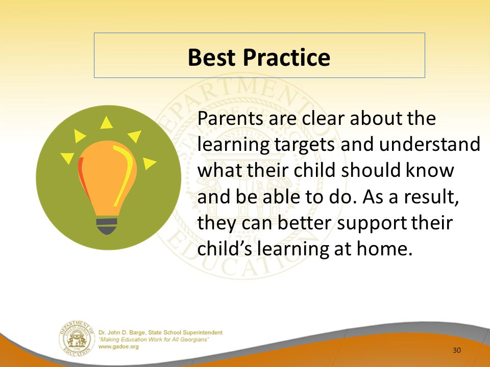 Best Practice Parents are clear about the learning targets and understand what their child should know and be able to do. As a result, they can better