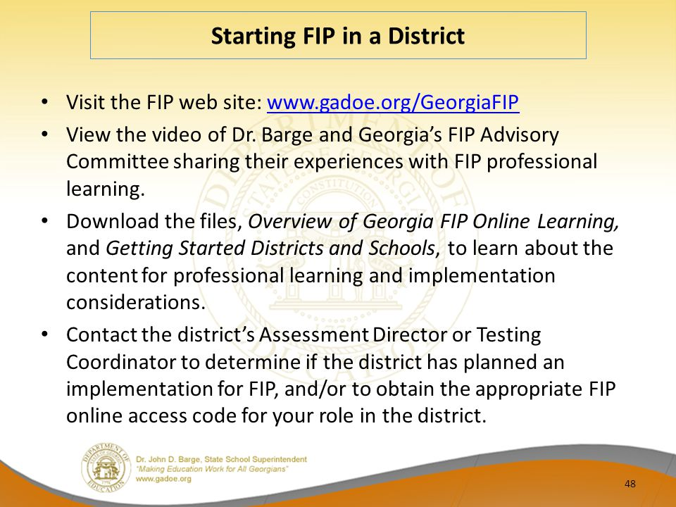 Starting FIP in a District Visit the FIP web site: www.gadoe.org/GeorgiaFIPwww.gadoe.org/GeorgiaFIP View the video of Dr. Barge and Georgia's FIP Advi