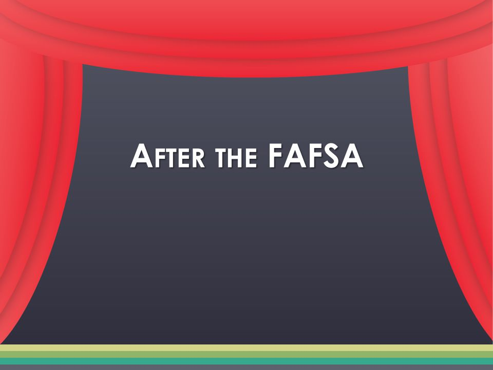 After FAFSA Submission You will be notified when your FAFSA is processed You will be notified when your FAFSA is processed Your FAFSA information will be made available to your school(s), and they will use it to determine the aid you may be eligible to receive Your FAFSA information will be made available to your school(s), and they will use it to determine the aid you may be eligible to receive Your school(s) will contact you if they need more information or when they are ready to discuss your financial aid award Your school(s) will contact you if they need more information or when they are ready to discuss your financial aid award If you have questions about your financial aid package, contact your school(s) If you have questions about your financial aid package, contact your school(s)