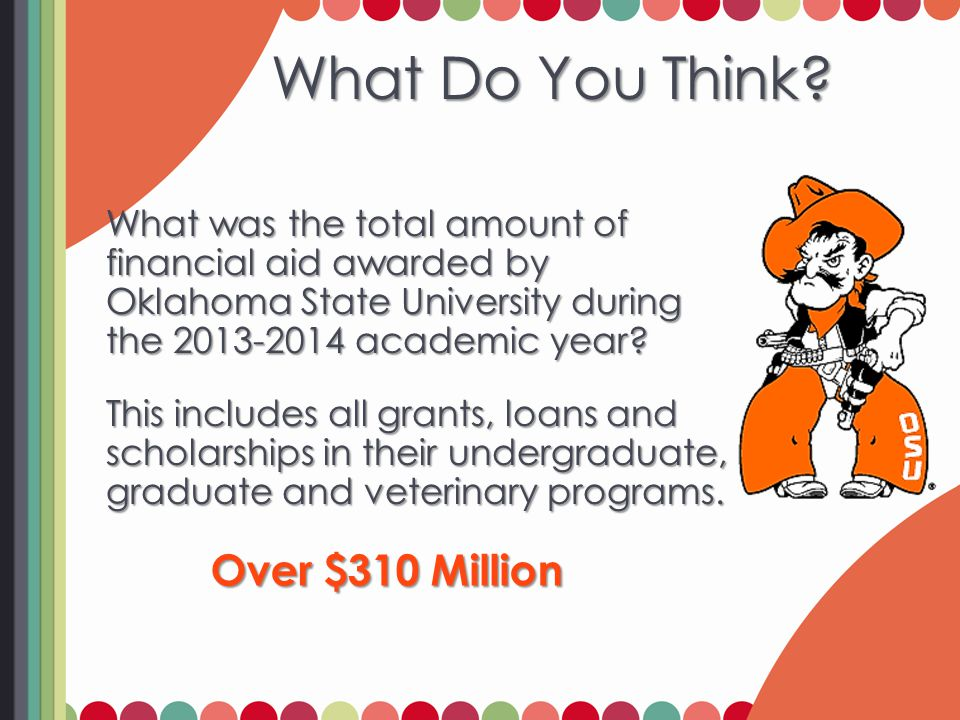 What Do You Think? What Do You Think? What was the total amount of financial aid awarded by Oklahoma State University during the 2013-2014 academic ye