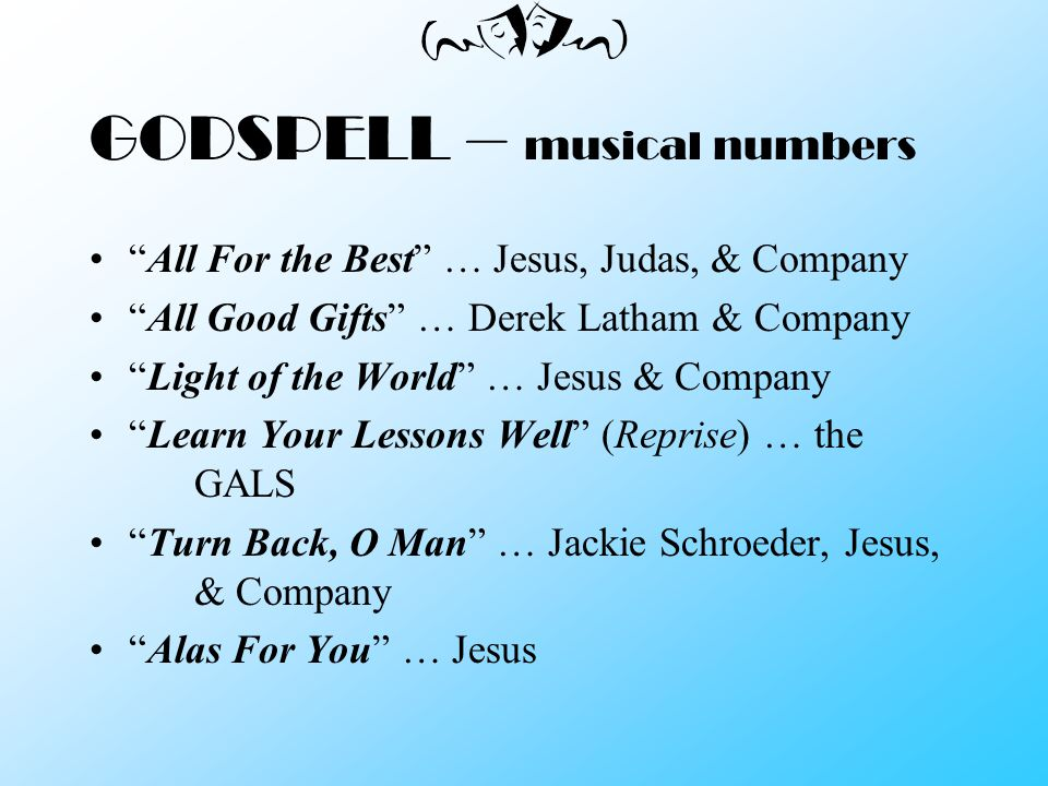 "GODSPELL – musical numbers ""Prologue"" & ""Tower of Babble"" … Philosophers ""Prepare Ye the Way of the Lord"" … John the Baptist ""Save the People"" … Jesus"