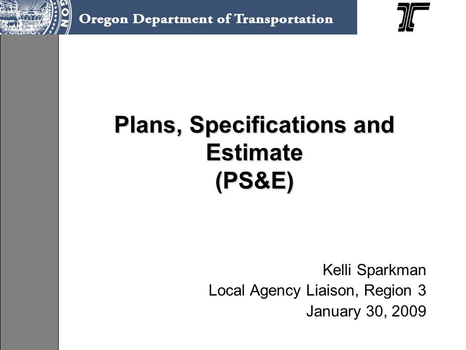 Plans, Specifications and Estimate (PS&E) Kelli Sparkman Local Agency Liaison, Region 3 January 30, 2009