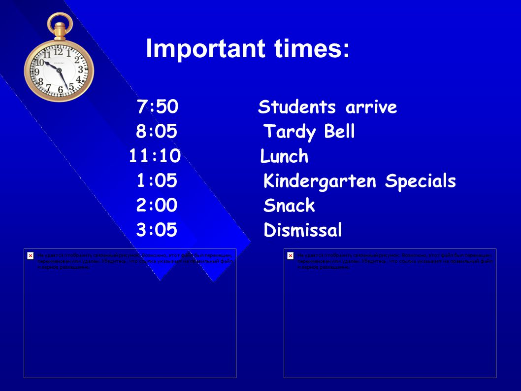 7:50 Students arrive 8:05 Tardy Bell 11:10 Lunch 1:05 Kindergarten Specials 2:00 Snack 3:05 Dismissal Important times: