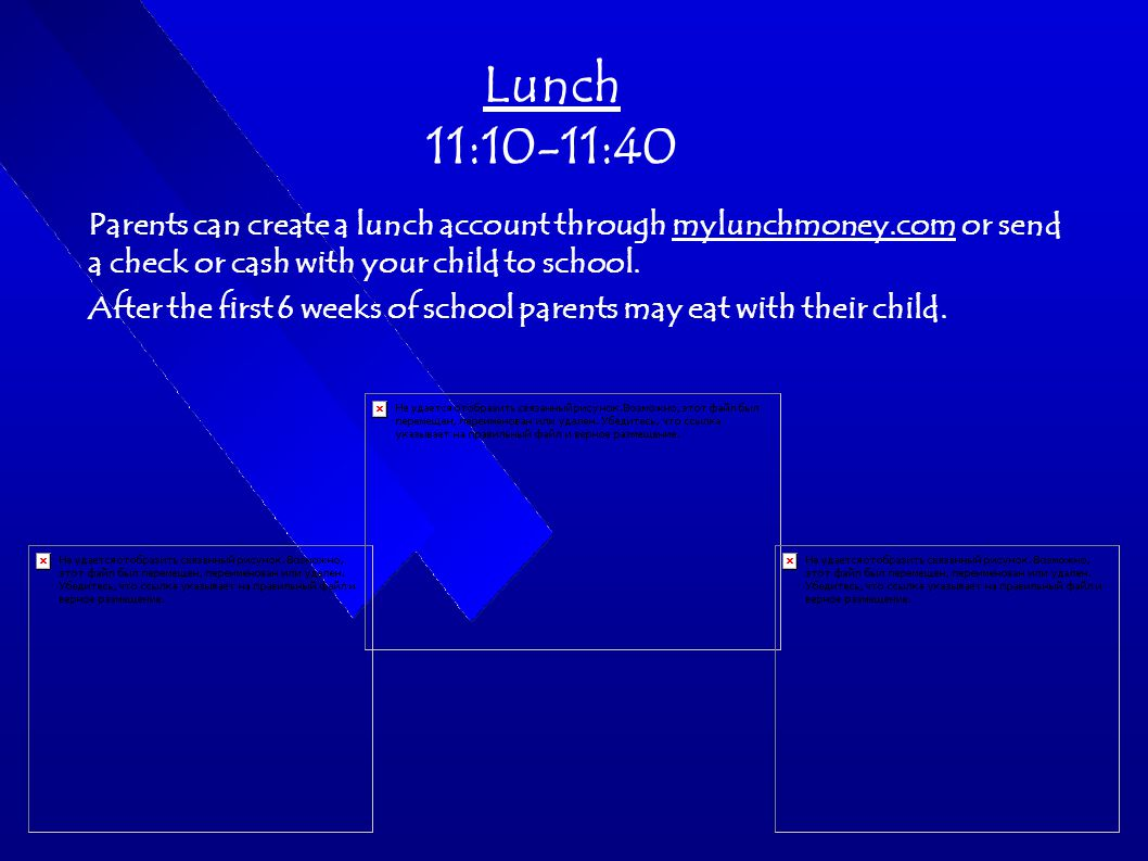 Lunch 11:10-11:40 Parents can create a lunch account through mylunchmoney.com or send a check or cash with your child to school.