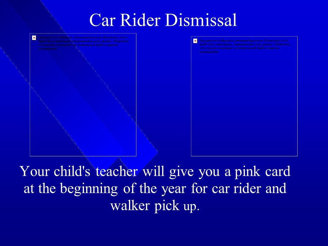 Car Rider Dismissal Your child s teacher will give you a pink card at the beginning of the year for car rider and walker pick up.