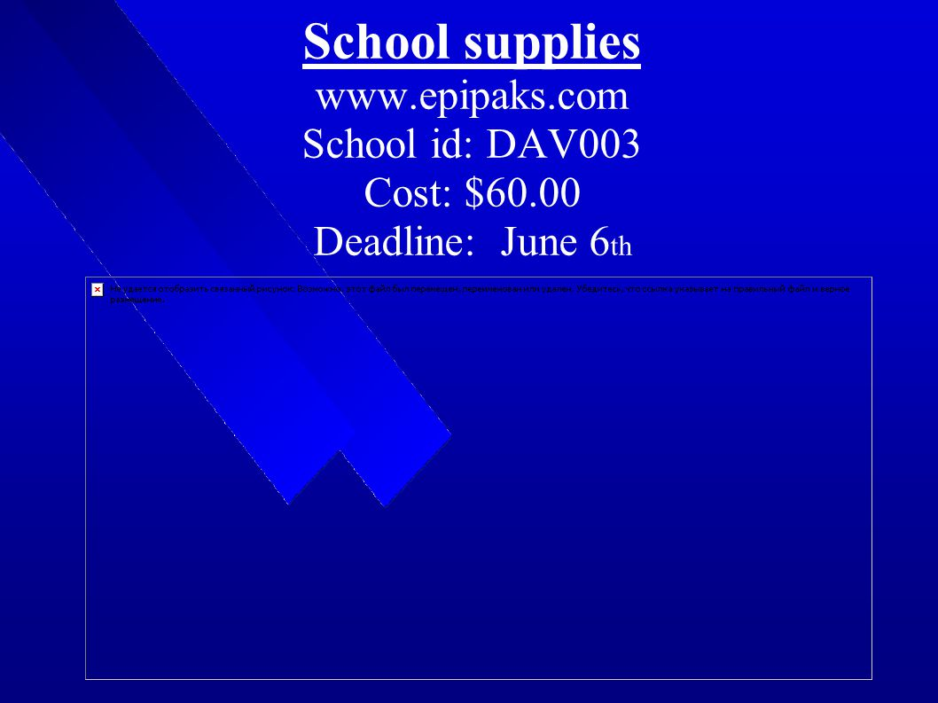 School supplies   School id: DAV003 Cost: $60.00 Deadline: June 6 th