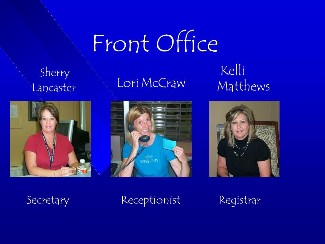 Front Office Sherry Lancaster Lori McCraw Kelli Matthews SecretaryReceptionist Registrar
