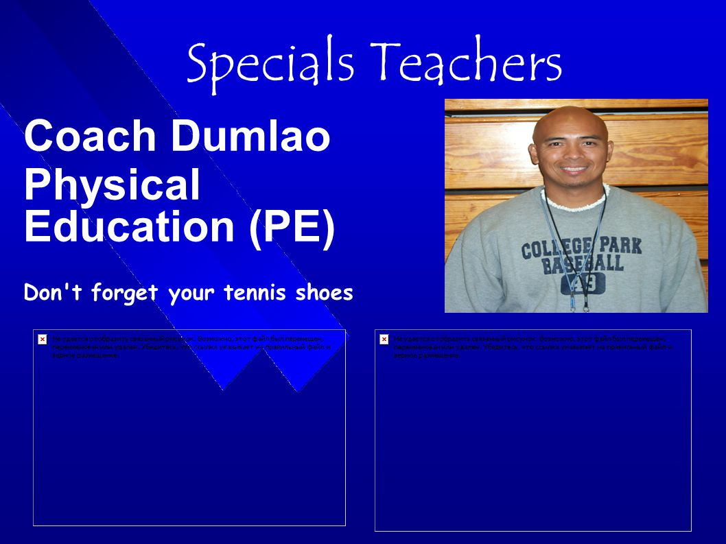 Specials Teachers Coach Dumlao Physical Education (PE) ‏ Don t forget your tennis shoes