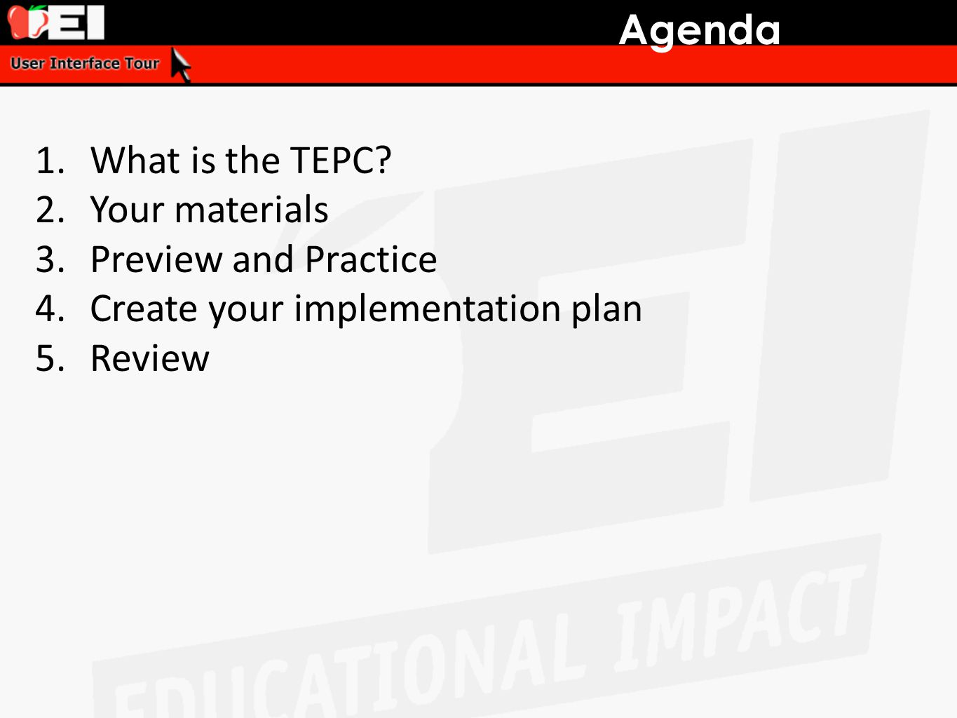 Agenda 1.What is the TEPC? 2.Your materials 3.Preview and Practice 4.Create your implementation plan 5.Review