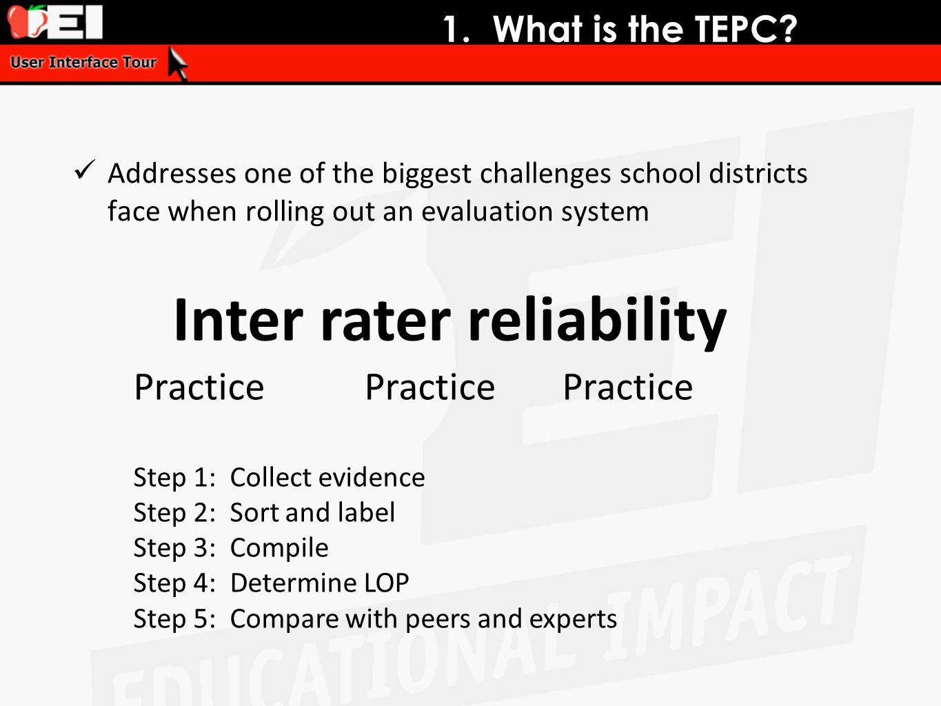 1. What is the TEPC? Addresses one of the biggest challenges school districts face when rolling out an evaluation system Inter rater reliability Pract
