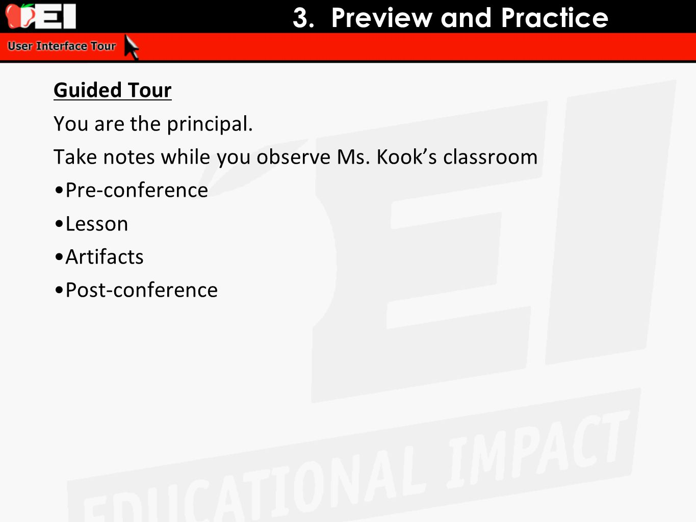 3. Preview and Practice Guided Tour You are the principal. Take notes while you observe Ms. Kook's classroom Pre-conference Lesson Artifacts Post-conf