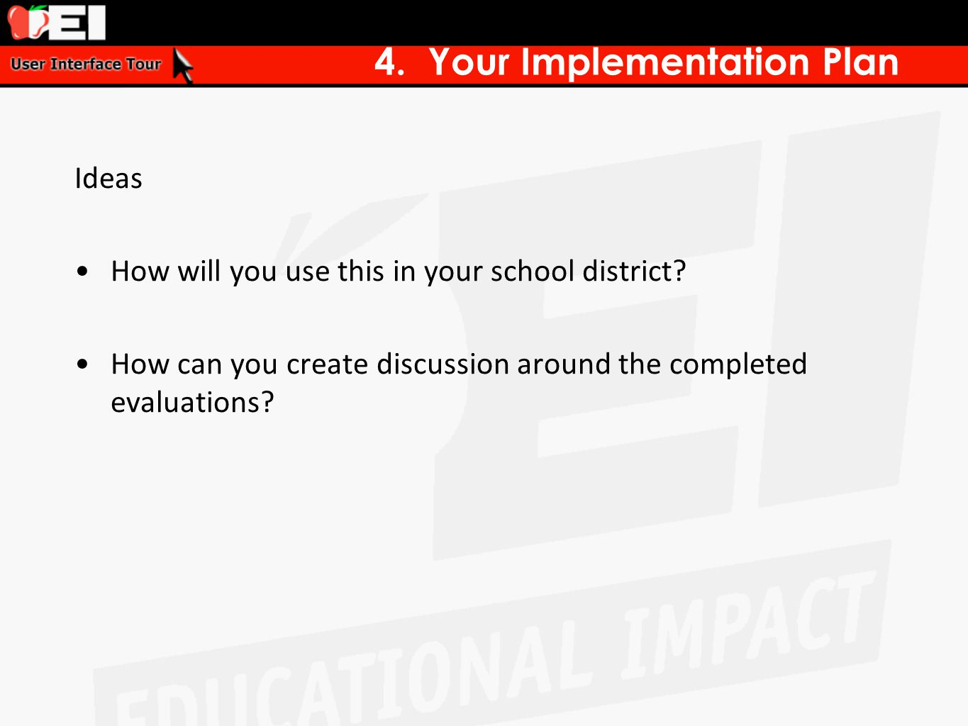 4. Your Implementation Plan Ideas How will you use this in your school district? How can you create discussion around the completed evaluations?
