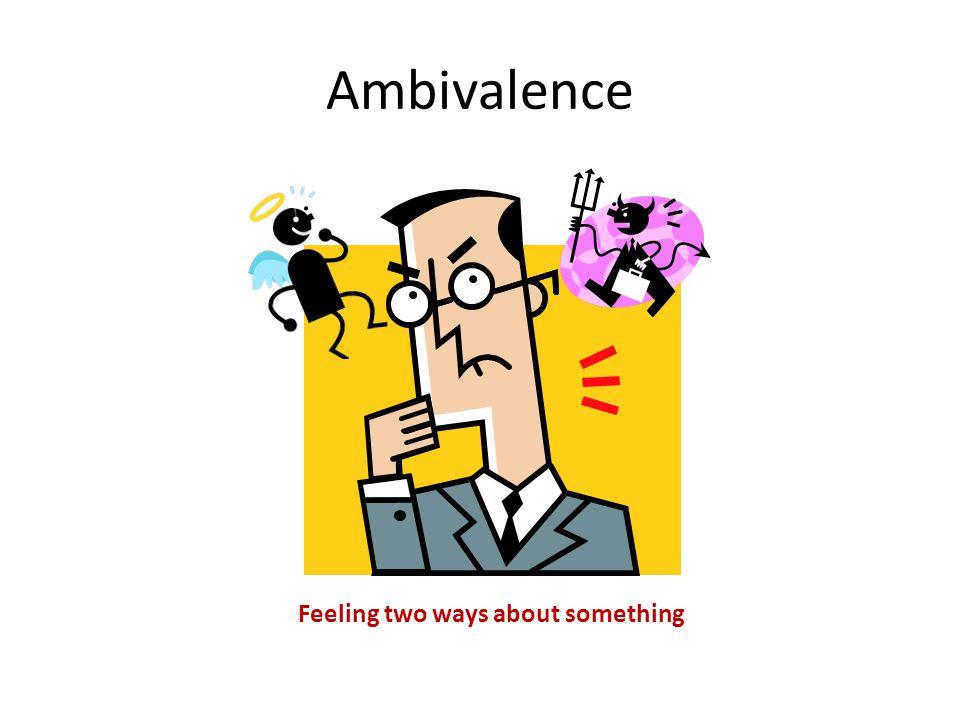 Ambivalence Feeling two ways about something