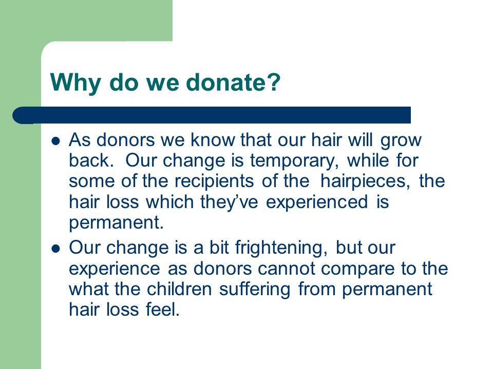 Why do we donate. As donors we know that our hair will grow back.