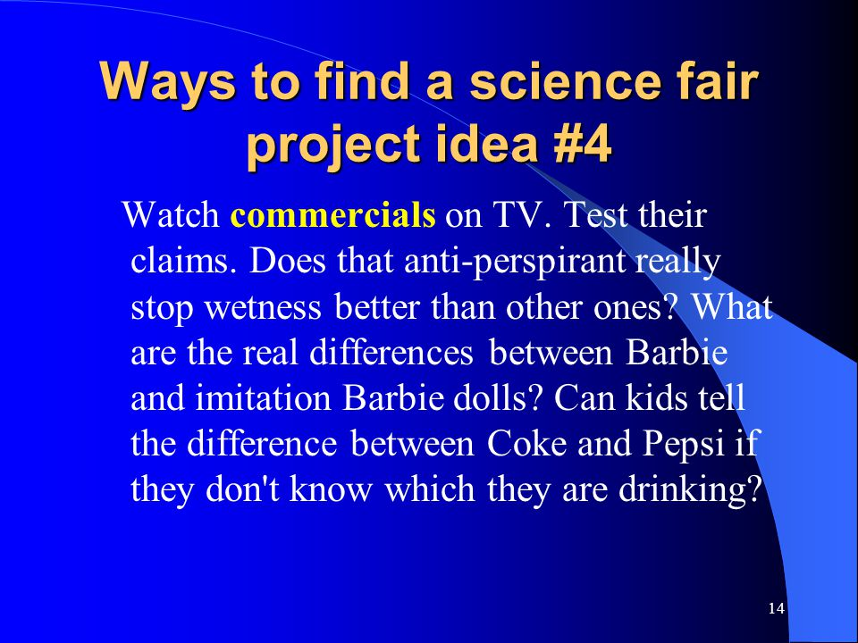 14 Ways to find a science fair project idea #4 Watch commercials on TV.