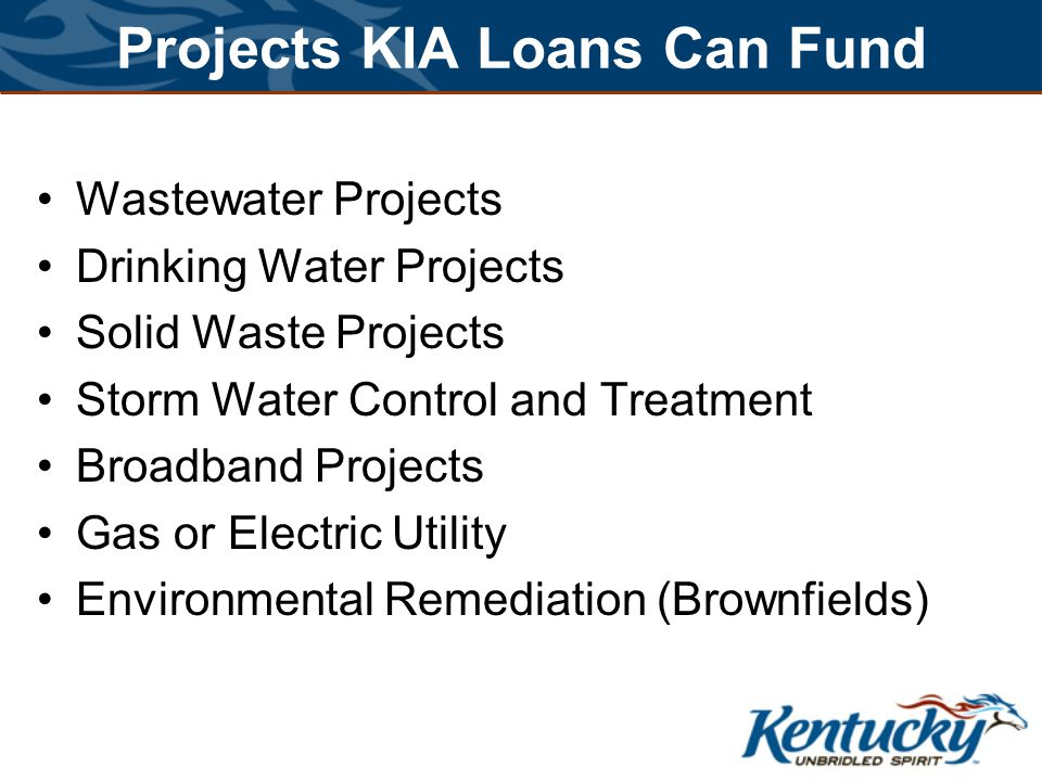 Projects KIA Loans Can Fund Wastewater Projects Drinking Water Projects Solid Waste Projects Storm Water Control and Treatment Broadband Projects Gas