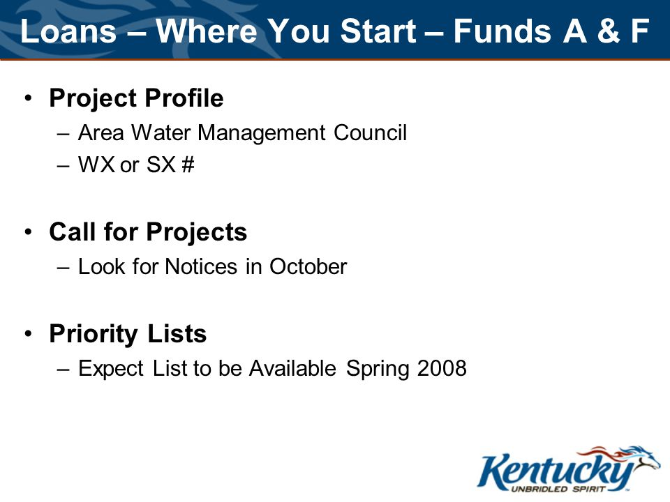 Loans – Where You Start – Funds A & F Project Profile –Area Water Management Council –WX or SX # Call for Projects –Look for Notices in October Priority Lists –Expect List to be Available Spring 2008