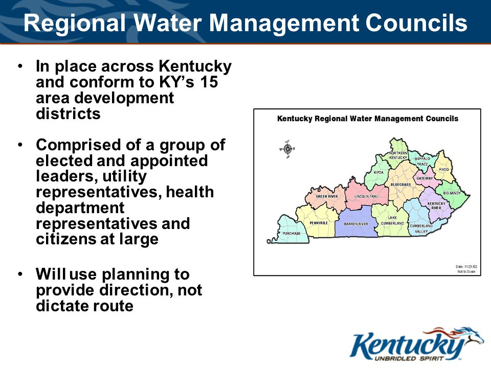 Regional Water Management Councils In place across Kentucky and conform to KY's 15 area development districts Comprised of a group of elected and appo