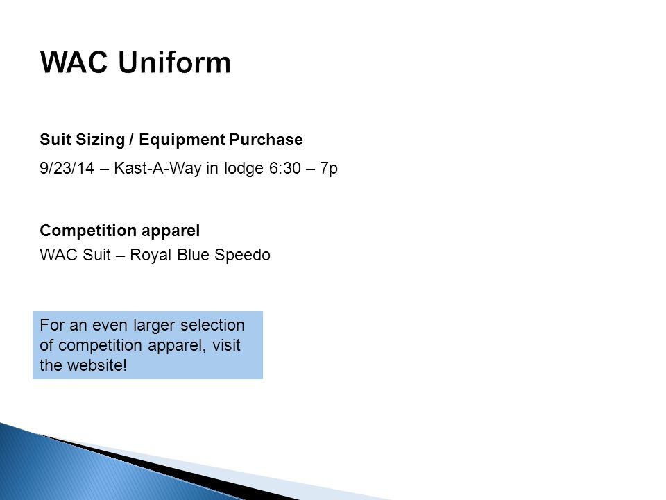 Suit Sizing / Equipment Purchase 9/23/14 – Kast-A-Way in lodge 6:30 – 7p Competition apparel WAC Suit – Royal Blue Speedo For an even larger selection of competition apparel, visit the website!
