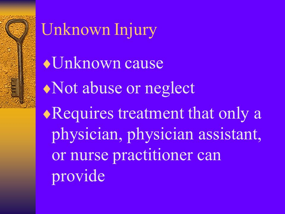 Known Injury  Known Cause  Not Abuse or Neglect  Requires: 1.