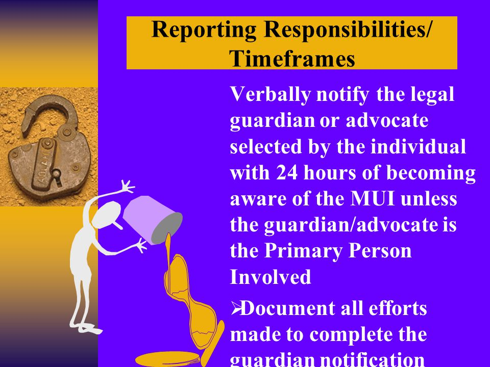 Reporting Requirements/ Timeframes for all other MUI's Submit a written incident report to the County Board by 3:00 p.m.