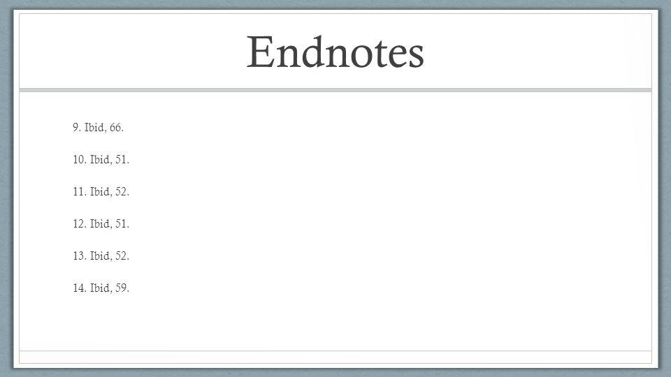 Endnotes 9. Ibid, 66. 10. Ibid, 51. 11. Ibid, 52. 12. Ibid, 51. 13. Ibid, 52. 14. Ibid, 59.