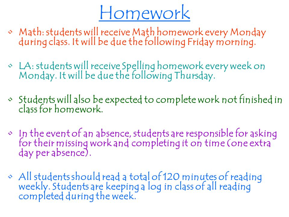 Homework Math: students will receive Math homework every Monday during class.