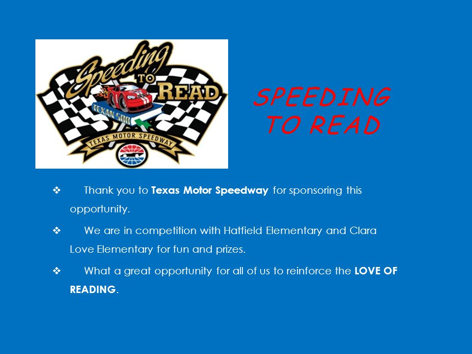 SPEEDING TO READ  Thank you to Texas Motor Speedway for sponsoring this opportunity.