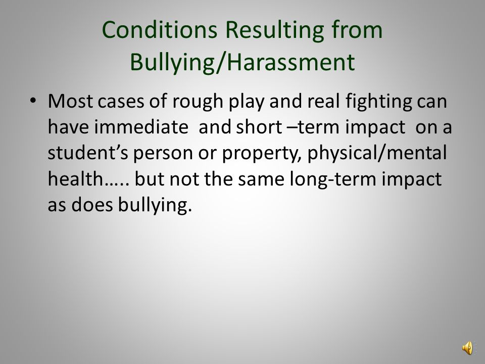 Conditions Resulting from Bullying/Harassment Harms student's person or property. Affects student's physical/mental health. Affects student's academic